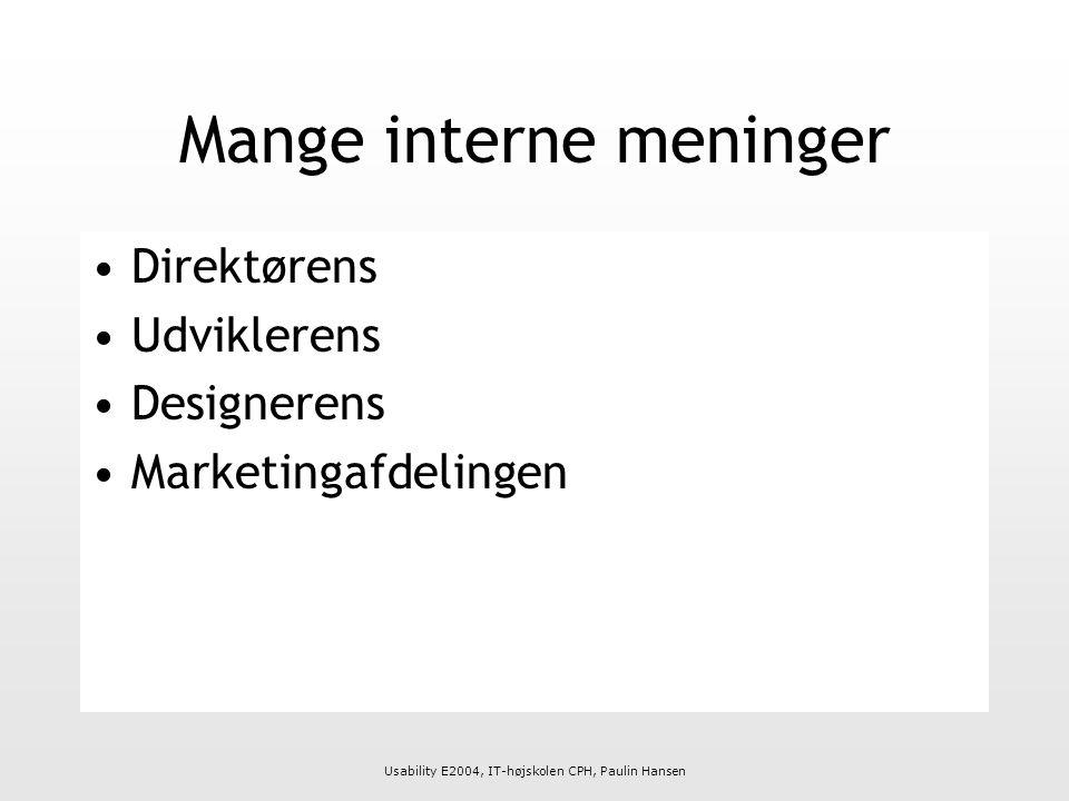 Usability E2004, IT-højskolen CPH, Paulin Hansen Mange interne meninger Direktørens Udviklerens Designerens Marketingafdelingen