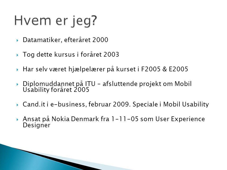  Datamatiker, efteråret 2000  Tog dette kursus i foråret 2003  Har selv været hjælpelærer på kurset i F2005 & E2005  Diplomuddannet på ITU – afsluttende projekt om Mobil Usability foråret 2005  Cand.it i e-business, februar 2009.