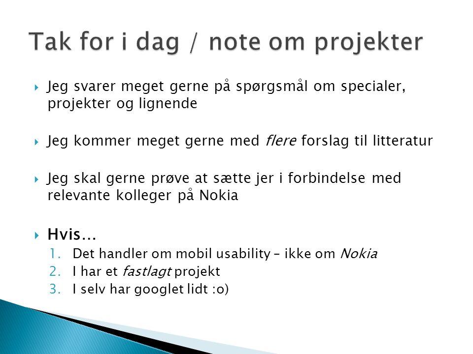  Jeg svarer meget gerne på spørgsmål om specialer, projekter og lignende  Jeg kommer meget gerne med flere forslag til litteratur  Jeg skal gerne prøve at sætte jer i forbindelse med relevante kolleger på Nokia  Hvis… 1.Det handler om mobil usability – ikke om Nokia 2.I har et fastlagt projekt 3.I selv har googlet lidt :o)