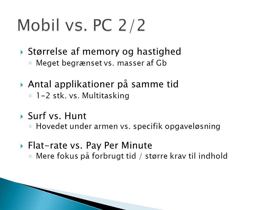  Størrelse af memory og hastighed ◦ Meget begrænset vs.
