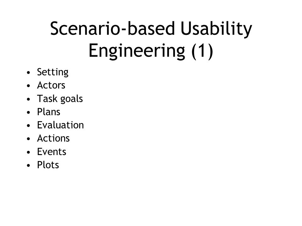 Scenario-based Usability Engineering (1) Setting Actors Task goals Plans Evaluation Actions Events Plots
