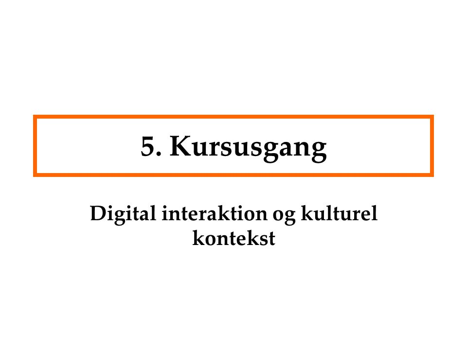 5. Kursusgang Digital interaktion og kulturel kontekst