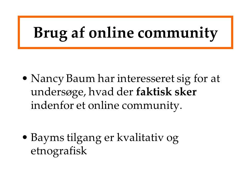 Brug af online community Nancy Baum har interesseret sig for at undersøge, hvad der faktisk sker indenfor et online community.