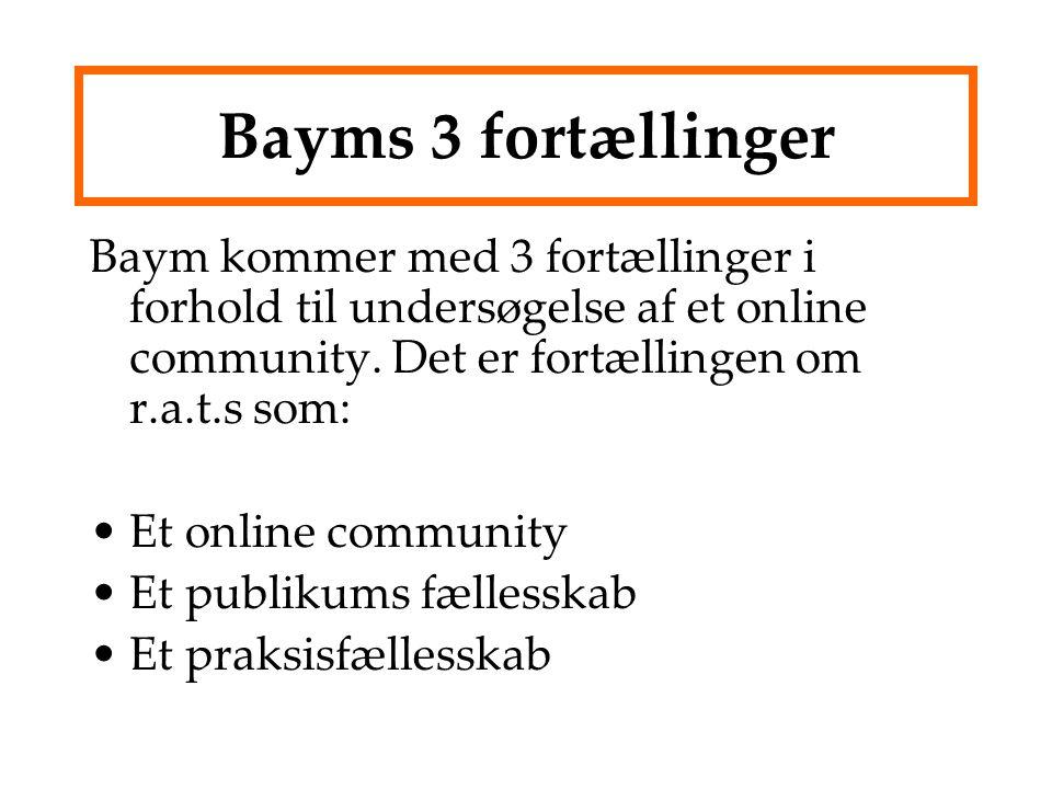 Bayms 3 fortællinger Baym kommer med 3 fortællinger i forhold til undersøgelse af et online community.