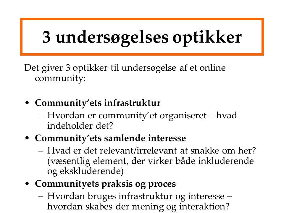 3 undersøgelses optikker Det giver 3 optikker til undersøgelse af et online community: Community'ets infrastruktur –Hvordan er community'et organiseret – hvad indeholder det.