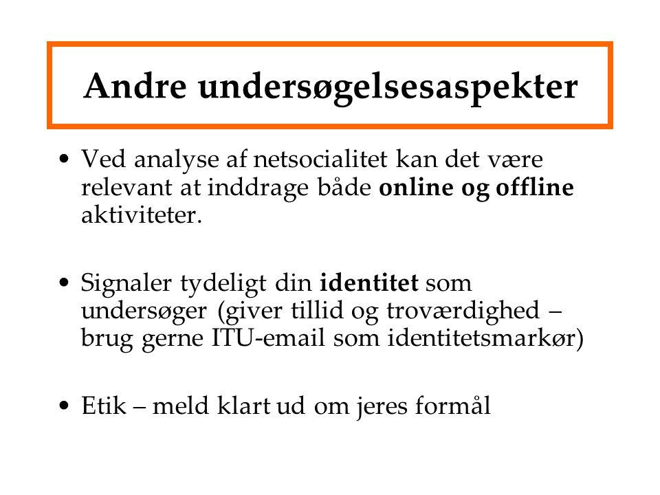 Andre undersøgelsesaspekter Ved analyse af netsocialitet kan det være relevant at inddrage både online og offline aktiviteter.