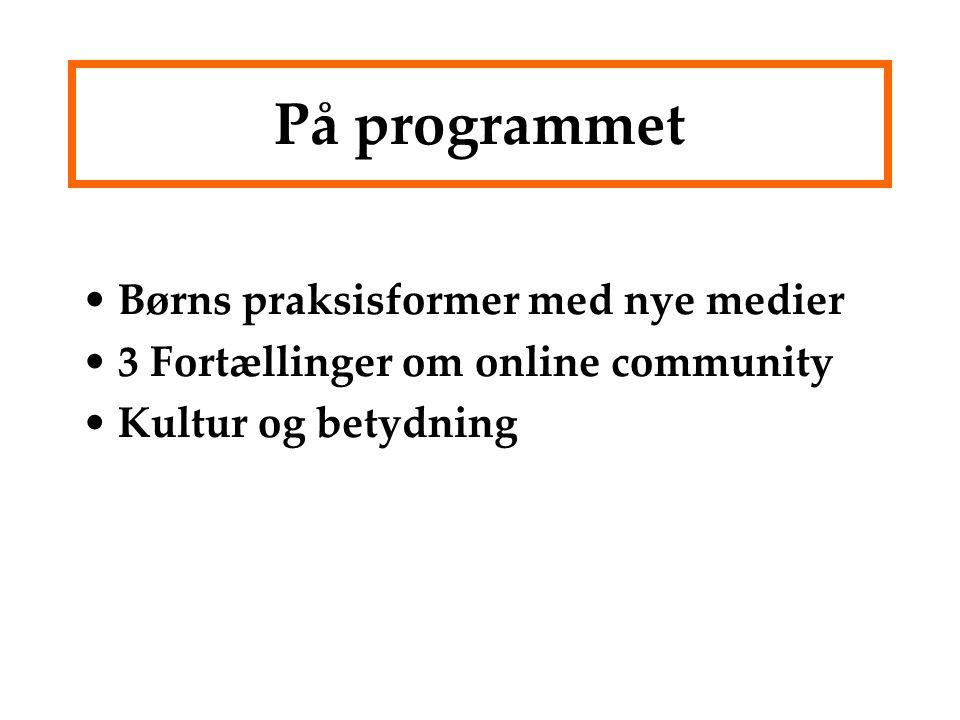 På programmet Børns praksisformer med nye medier 3 Fortællinger om online community Kultur og betydning