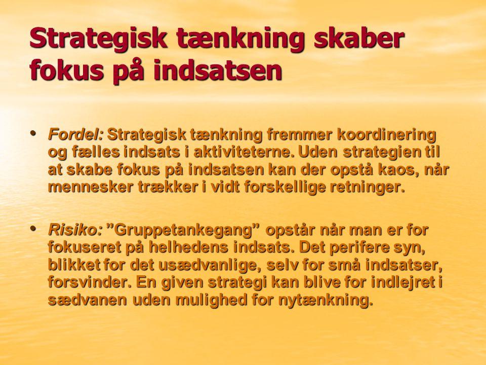 Strategisk tænkning skaber fokus på indsatsen Fordel: Strategisk tænkning fremmer koordinering og fælles indsats i aktiviteterne.