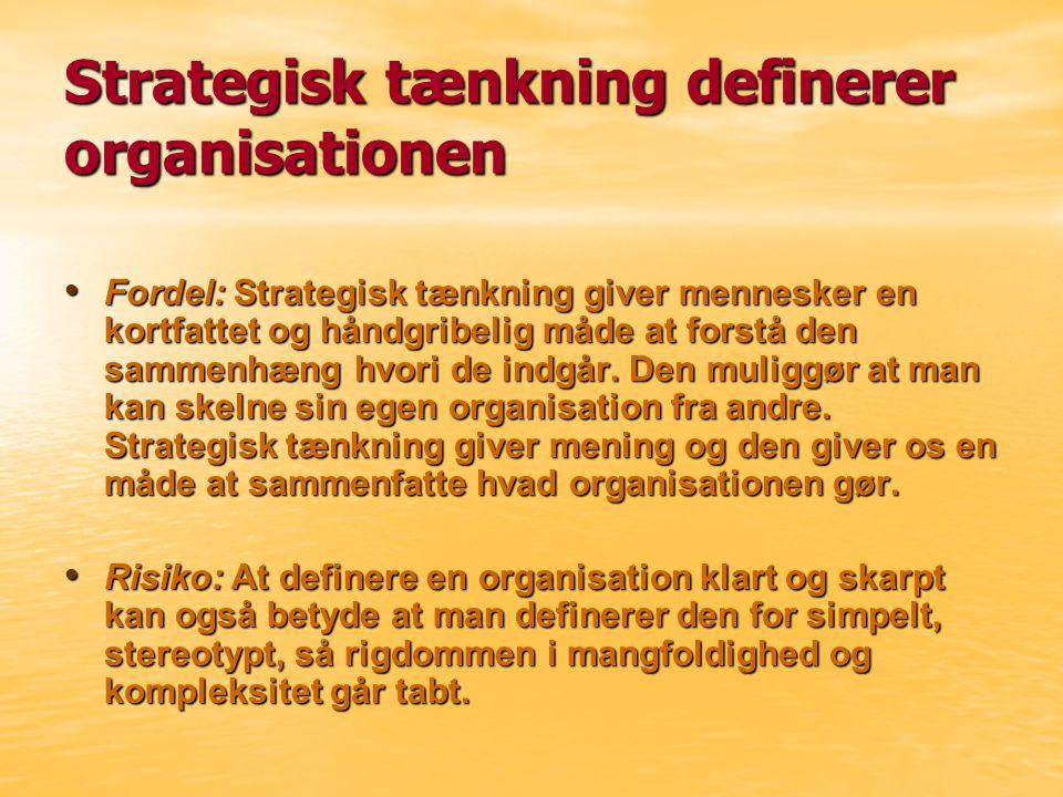 Strategisk tænkning definerer organisationen Fordel: Strategisk tænkning giver mennesker en kortfattet og håndgribelig måde at forstå den sammenhæng hvori de indgår.
