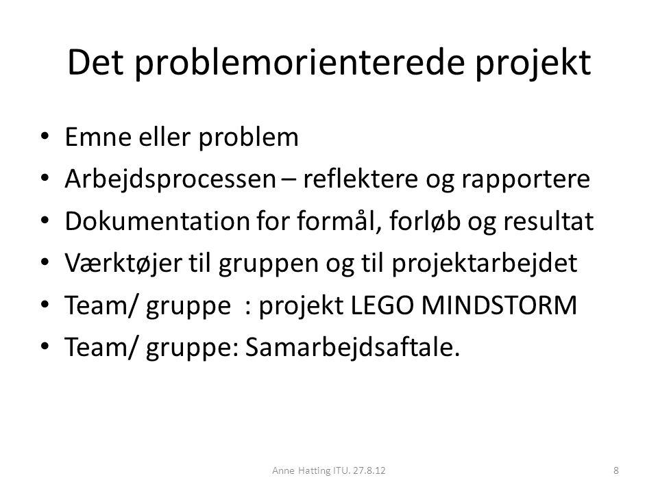 Det problemorienterede projekt Emne eller problem Arbejdsprocessen – reflektere og rapportere Dokumentation for formål, forløb og resultat Værktøjer til gruppen og til projektarbejdet Team/ gruppe : projekt LEGO MINDSTORM Team/ gruppe: Samarbejdsaftale.