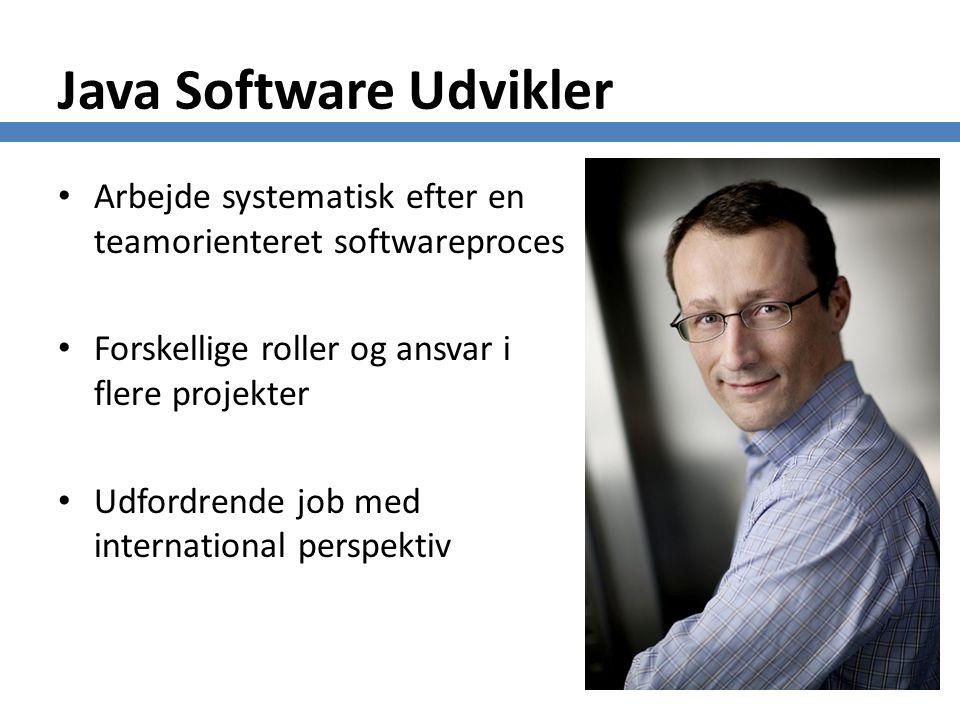 Java Software Udvikler Arbejde systematisk efter en teamorienteret softwareproces Forskellige roller og ansvar i flere projekter Udfordrende job med international perspektiv