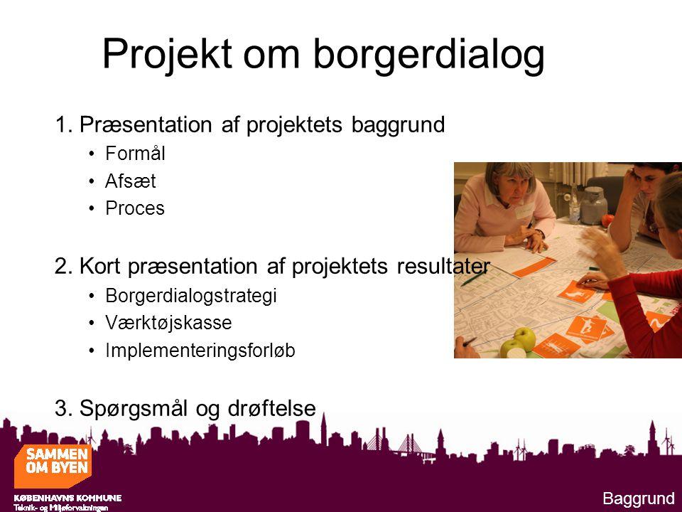Projekt om borgerdialog Baggrund 1. Præsentation af projektets baggrund Formål Afsæt Proces 2.
