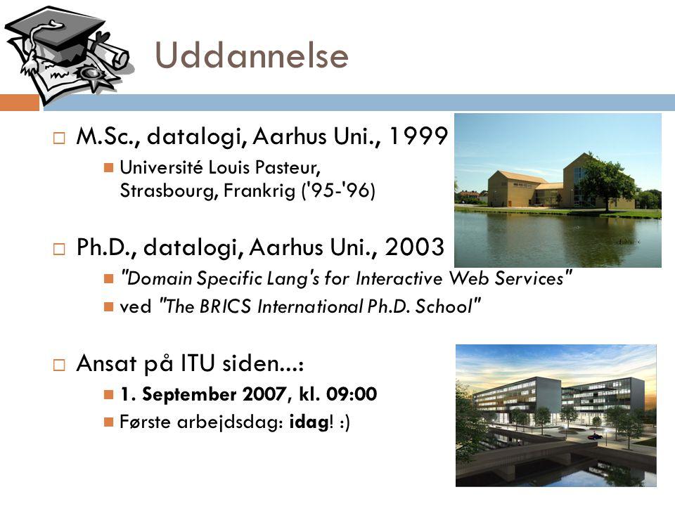 Uddannelse  M.Sc., datalogi, Aarhus Uni., 1999 Université Louis Pasteur, Strasbourg, Frankrig ( 95- 96)  Ph.D., datalogi, Aarhus Uni., 2003 Domain Specific Lang s for Interactive Web Services ved The BRICS International Ph.D.