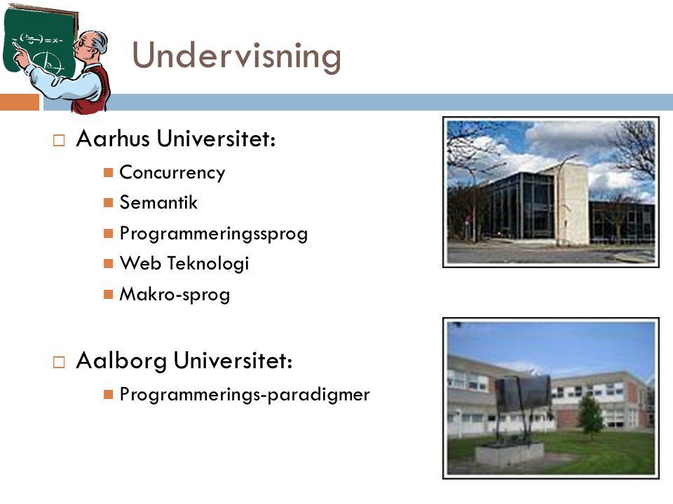 Undervisning  Aarhus Universitet: Concurrency Semantik Programmeringssprog Web Teknologi Makro-sprog  Aalborg Universitet: Programmerings-paradigmer
