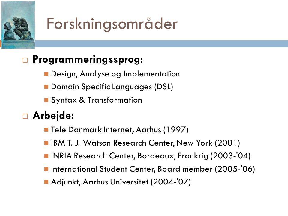 Forskningsområder  Programmeringssprog: Design, Analyse og Implementation Domain Specific Languages (DSL) Syntax & Transformation  Arbejde: Tele Danmark Internet, Aarhus (1997) IBM T.