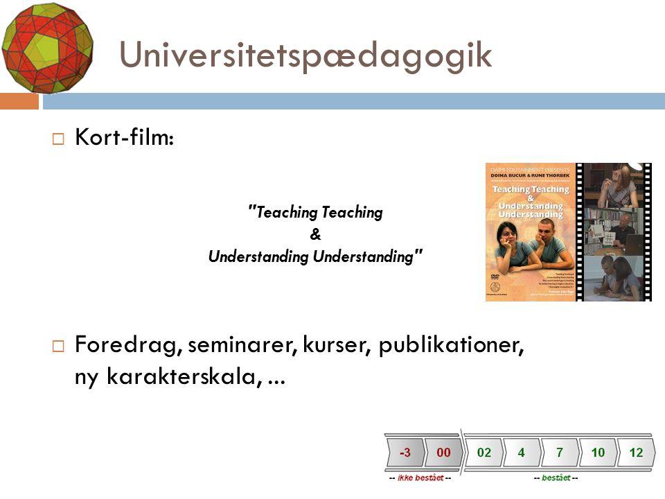 Universitetspædagogik  Kort-film:  Foredrag, seminarer, kurser, publikationer, ny karakterskala,...