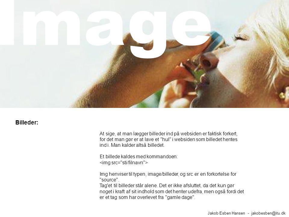 Billeder: Jakob Esben Hansen - jakobesben@itu.dk At sige, at man lægger billeder ind på websiden er faktisk forkert, for det man gør er at lave et hul i websiden som billedet hentes ind i.