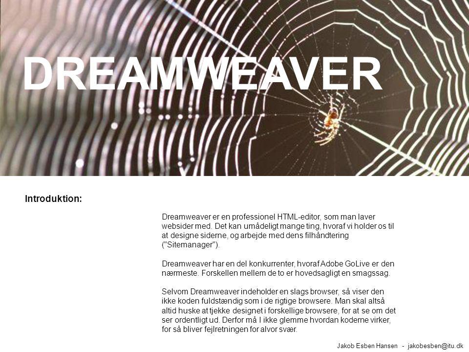 Introduktion: Jakob Esben Hansen - jakobesben@itu.dk Dreamweaver er en professionel HTML-editor, som man laver websider med.