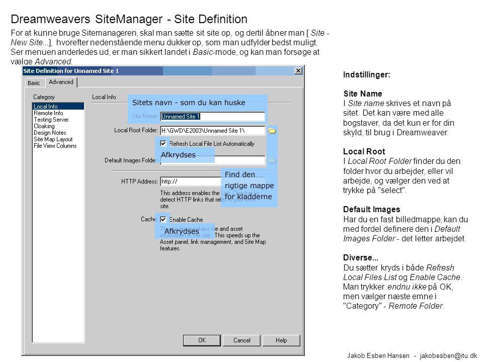Dreamweavers SiteManager - Site Definition Jakob Esben Hansen - jakobesben@itu.dk Indstillinger: Site Name I Site name skrives et navn på sitet.