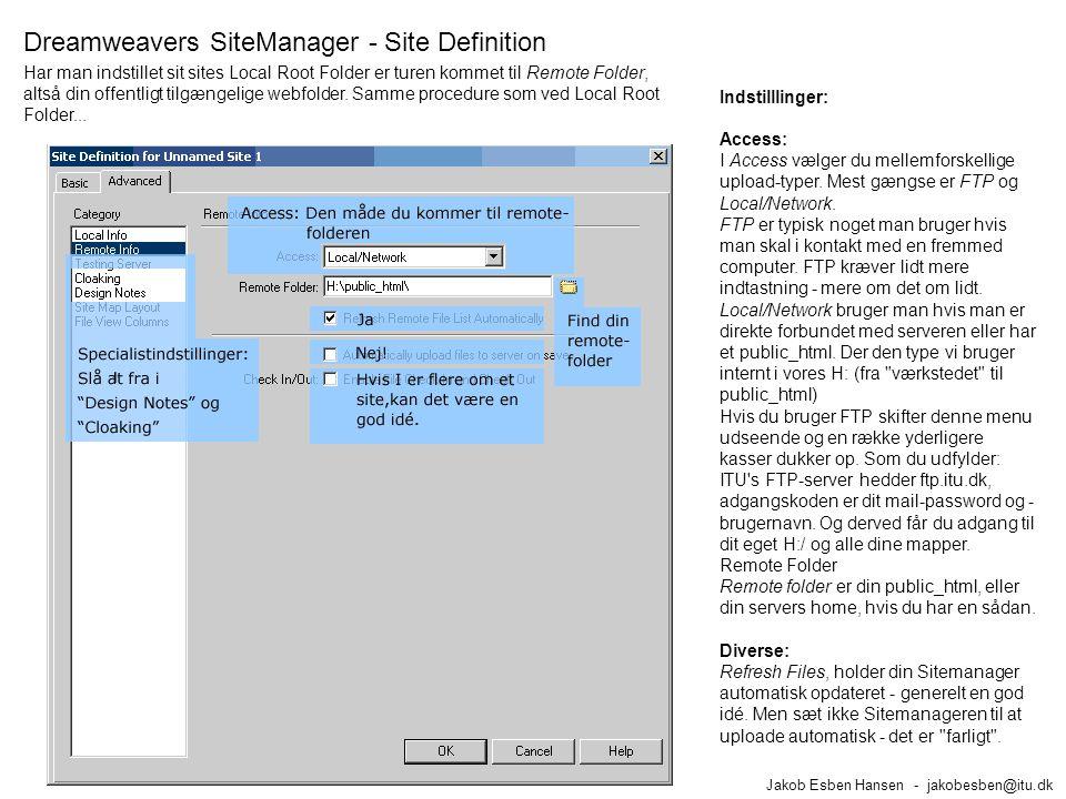 Dreamweavers SiteManager - Site Definition Jakob Esben Hansen - jakobesben@itu.dk Indstilllinger: Access: I Access vælger du mellemforskellige upload-typer.