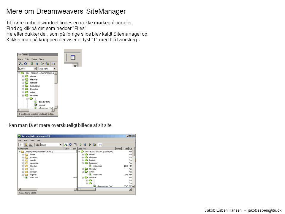Mere om Dreamweavers SiteManager Jakob Esben Hansen - jakobesben@itu.dk Til højre i arbejdsvinduet findes en række mørkegrå paneler.