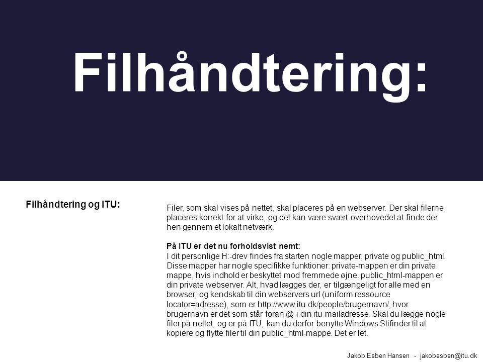 Filhåndtering og ITU: Jakob Esben Hansen - jakobesben@itu.dk Filhåndtering: Filer, som skal vises på nettet, skal placeres på en webserver.