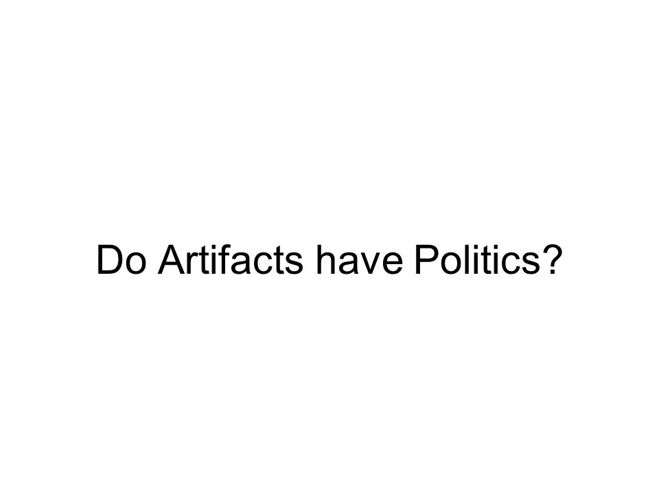 Do Artifacts have Politics