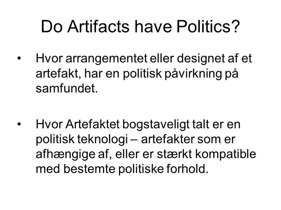 Hvor arrangementet eller designet af et artefakt, har en politisk påvirkning på samfundet.
