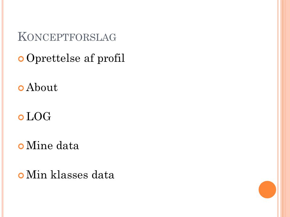 K ONCEPTFORSLAG Oprettelse af profil About LOG Mine data Min klasses data