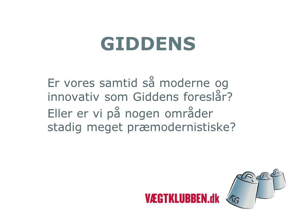 GIDDENS Er vores samtid så moderne og innovativ som Giddens foreslår.