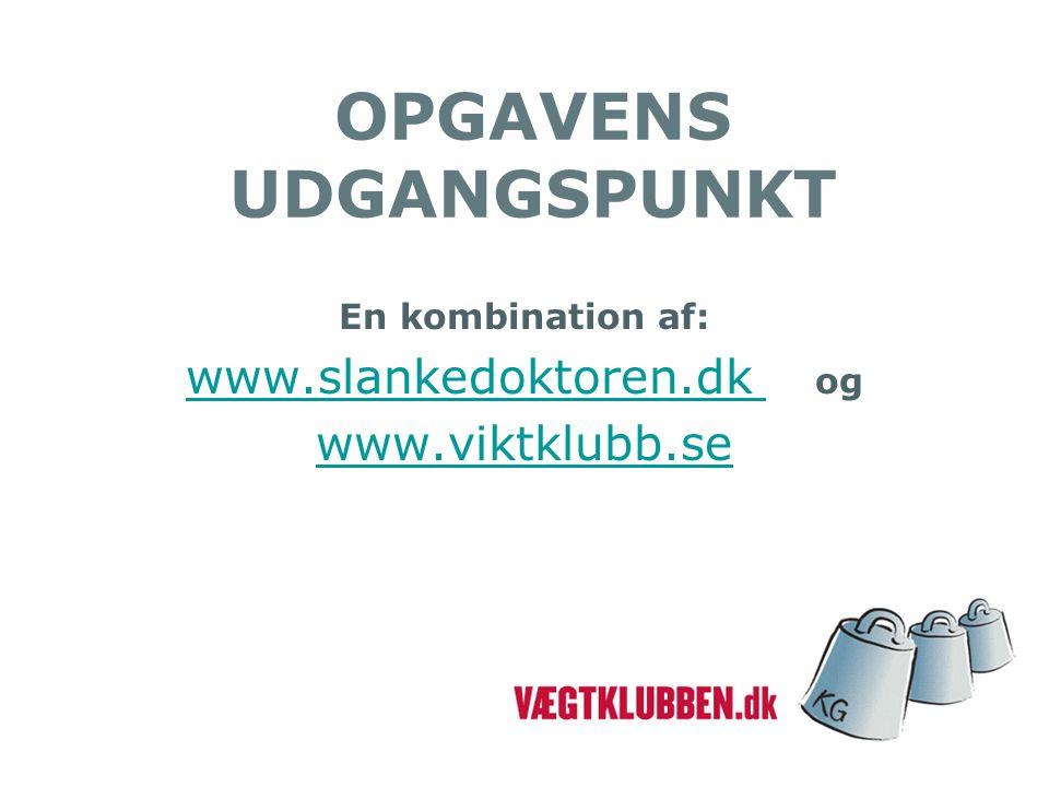 OPGAVENS UDGANGSPUNKT En kombination af: www.slankedoktoren.dk www.slankedoktoren.dk og www.viktklubb.se