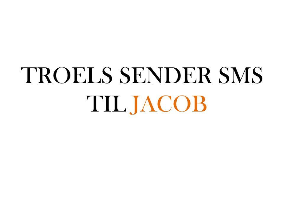 TROELS SENDER SMS TIL JACOB