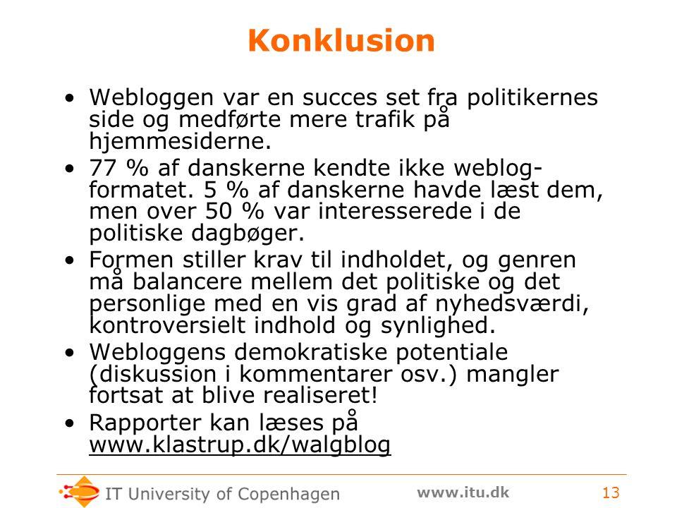 www.itu.dk 13 Konklusion Webloggen var en succes set fra politikernes side og medførte mere trafik på hjemmesiderne.