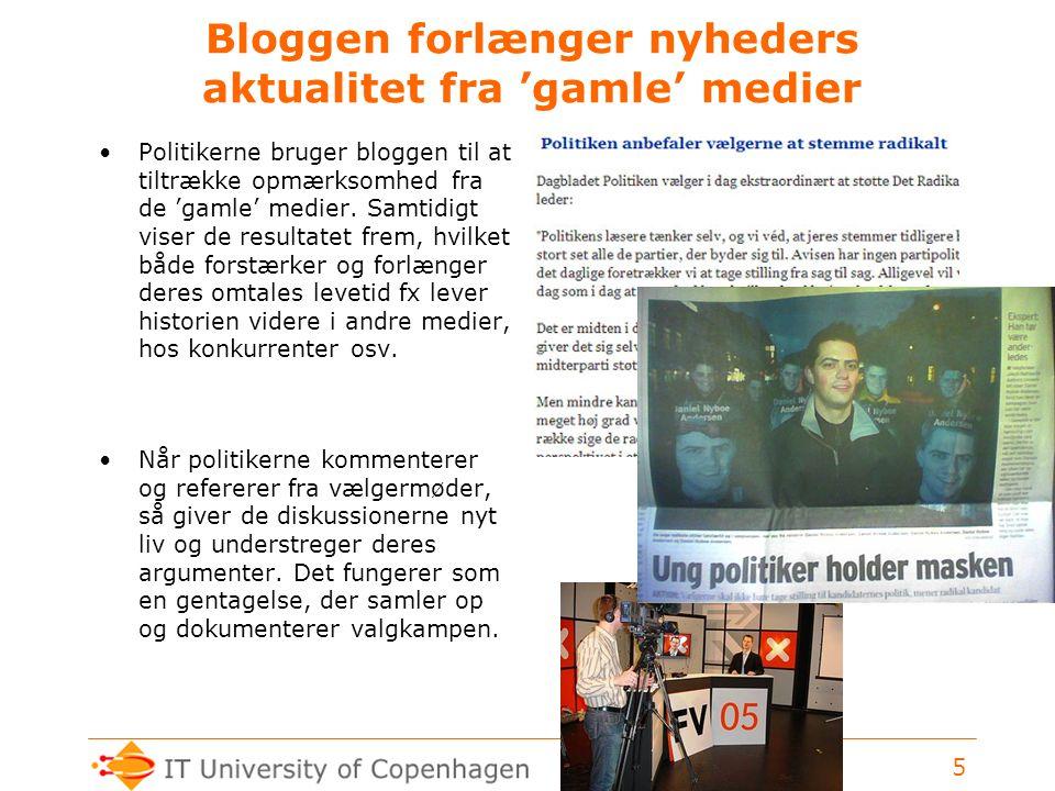 www.itu.dk 5 Bloggen forlænger nyheders aktualitet fra 'gamle' medier Politikerne bruger bloggen til at tiltrække opmærksomhed fra de 'gamle' medier.