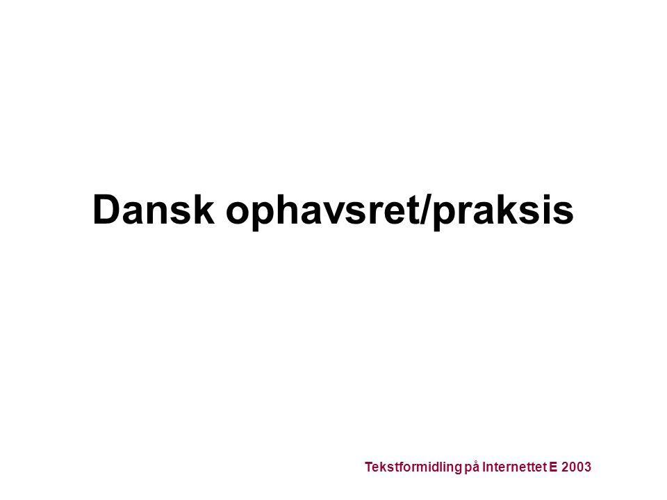 Tekstformidling på Internettet E 2003 Dansk ophavsret/praksis
