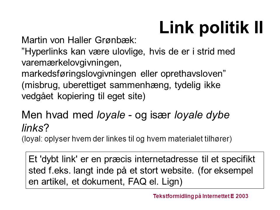 Tekstformidling på Internettet E 2003 Link politik II Et dybt link er en præcis internetadresse til et specifikt sted f.eks.