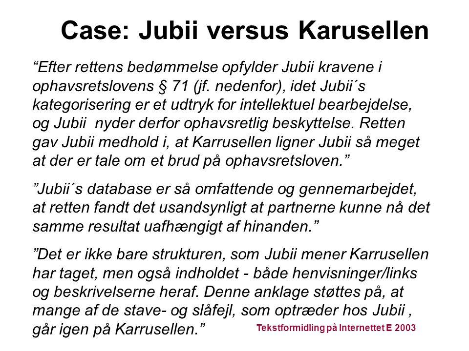 Tekstformidling på Internettet E 2003 Case: Jubii versus Karusellen Efter rettens bedømmelse opfylder Jubii kravene i ophavsretslovens § 71 (jf.