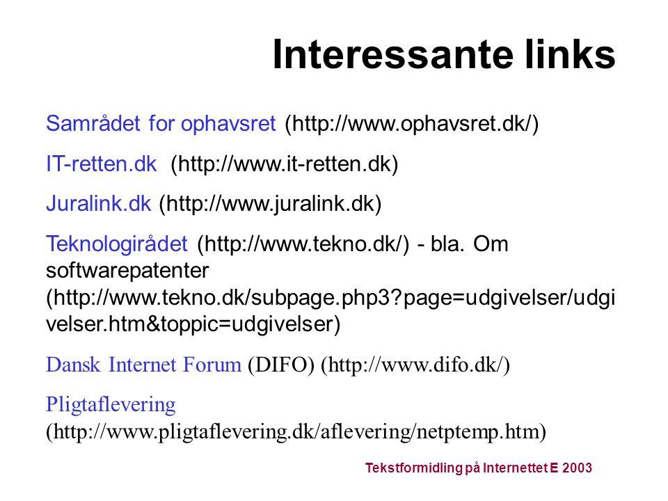 Interessante links Samrådet for ophavsret (http://www.ophavsret.dk/) IT-retten.dk (http://www.it-retten.dk) Juralink.dk (http://www.juralink.dk) Teknologirådet (http://www.tekno.dk/) - bla.
