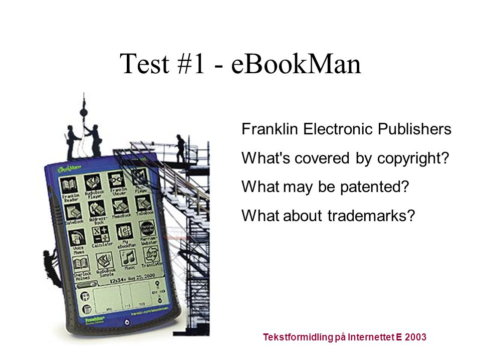 Tekstformidling på Internettet E 2003 Test #1 - eBookMan Franklin Electronic Publishers What s covered by copyright.