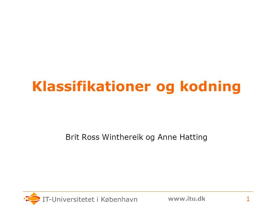 www.itu.dk 1 Klassifikationer og kodning Brit Ross Winthereik og Anne Hatting