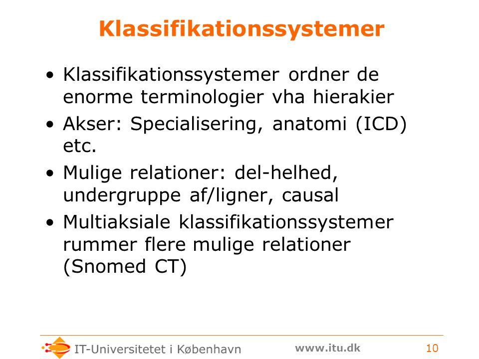 www.itu.dk 10 Klassifikationssystemer Klassifikationssystemer ordner de enorme terminologier vha hierakier Akser: Specialisering, anatomi (ICD) etc.
