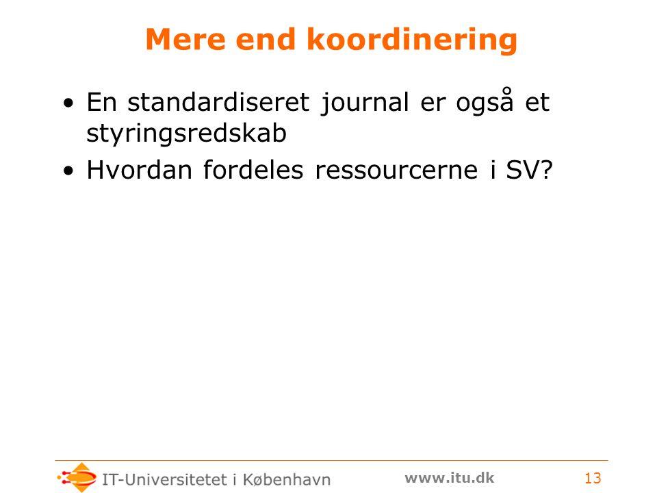 www.itu.dk 13 Mere end koordinering En standardiseret journal er også et styringsredskab Hvordan fordeles ressourcerne i SV