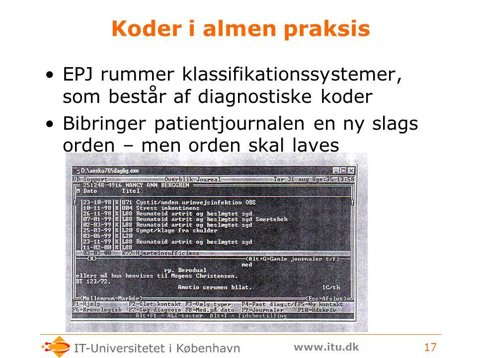 www.itu.dk 17 Koder i almen praksis EPJ rummer klassifikationssystemer, som består af diagnostiske koder Bibringer patientjournalen en ny slags orden – men orden skal laves