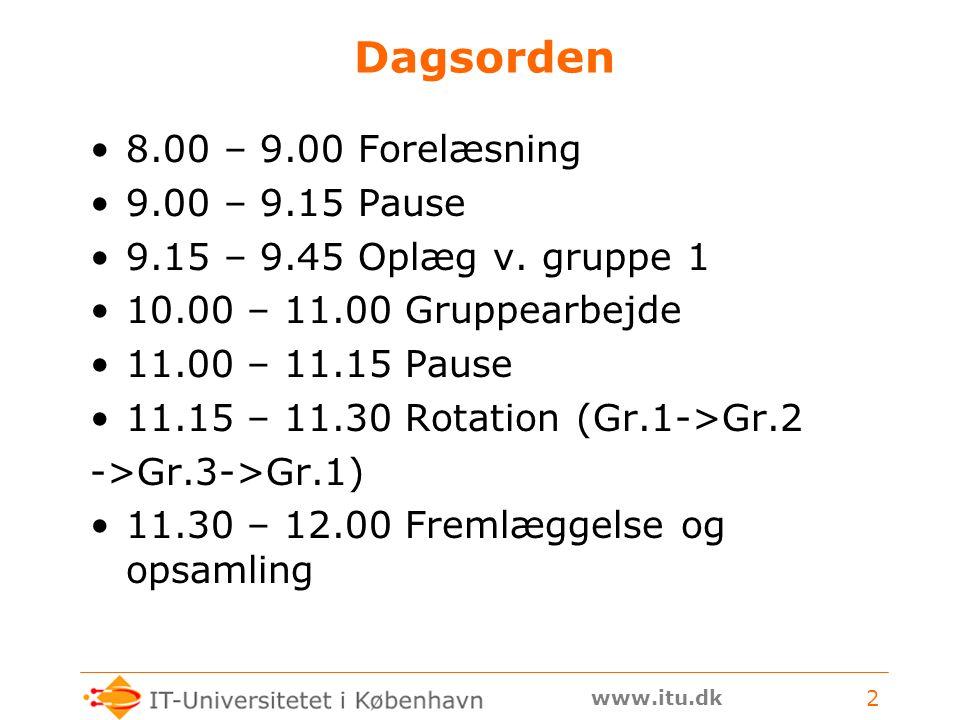 www.itu.dk 2 Dagsorden 8.00 – 9.00 Forelæsning 9.00 – 9.15 Pause 9.15 – 9.45 Oplæg v.
