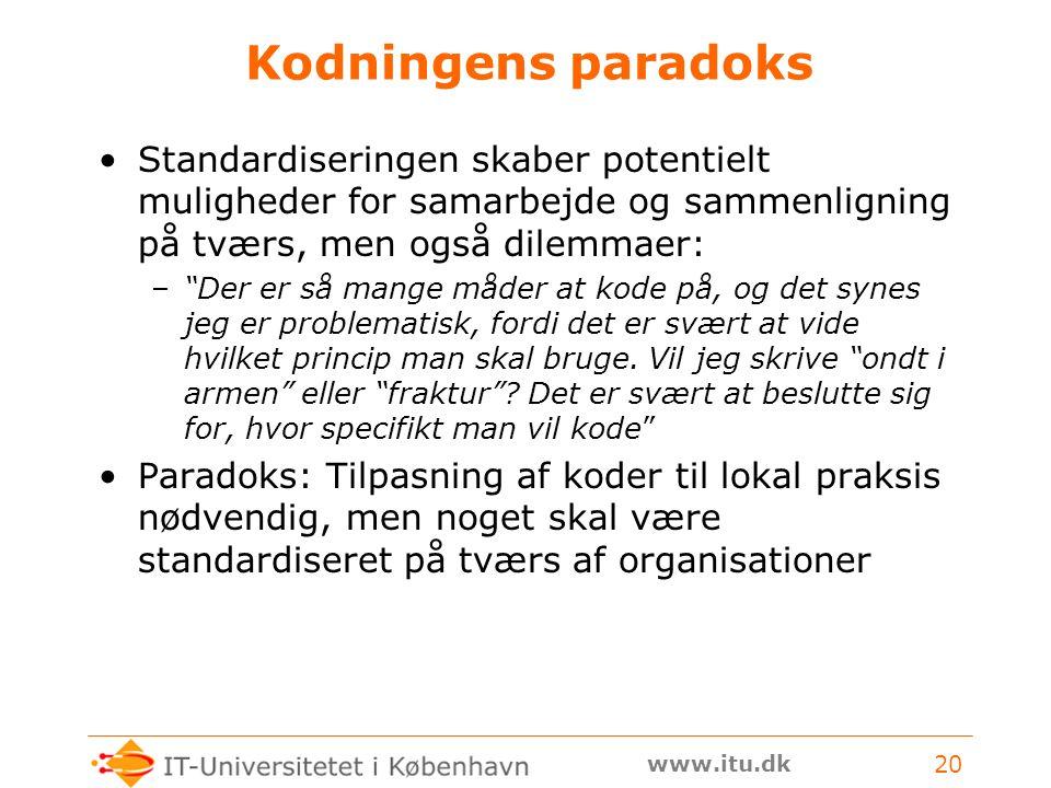 www.itu.dk 20 Kodningens paradoks Standardiseringen skaber potentielt muligheder for samarbejde og sammenligning på tværs, men også dilemmaer: – Der er så mange måder at kode på, og det synes jeg er problematisk, fordi det er svært at vide hvilket princip man skal bruge.