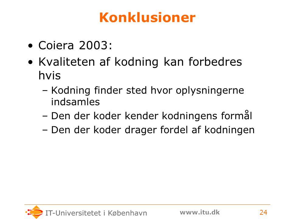 www.itu.dk 24 Konklusioner Coiera 2003: Kvaliteten af kodning kan forbedres hvis –Kodning finder sted hvor oplysningerne indsamles –Den der koder kender kodningens formål –Den der koder drager fordel af kodningen