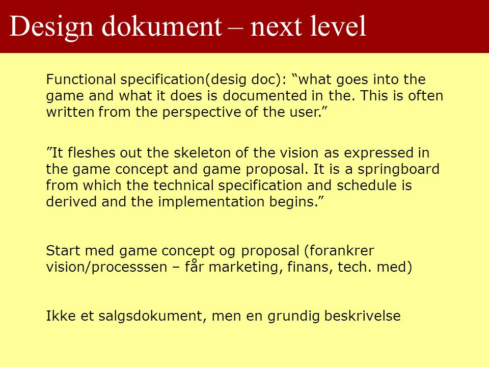Design dokument – next level Functional specification(desig doc): what goes into the game and what it does is documented in the.