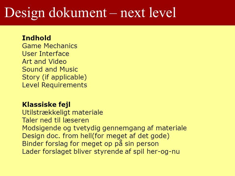 Design dokument – next level Indhold Game Mechanics User Interface Art and Video Sound and Music Story (if applicable) Level Requirements Klassiske fejl Utilstrækkeligt materiale Taler ned til læseren Modsigende og tvetydig gennemgang af materiale Design doc.