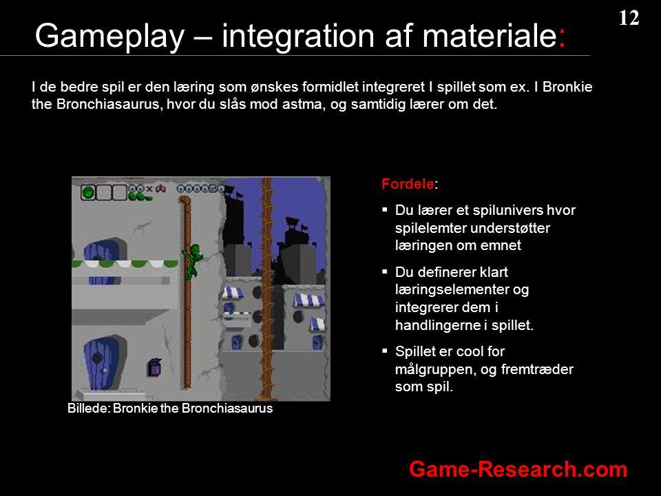 12 Game-Research.com Gameplay – integration af materiale: I de bedre spil er den læring som ønskes formidlet integreret I spillet som ex.