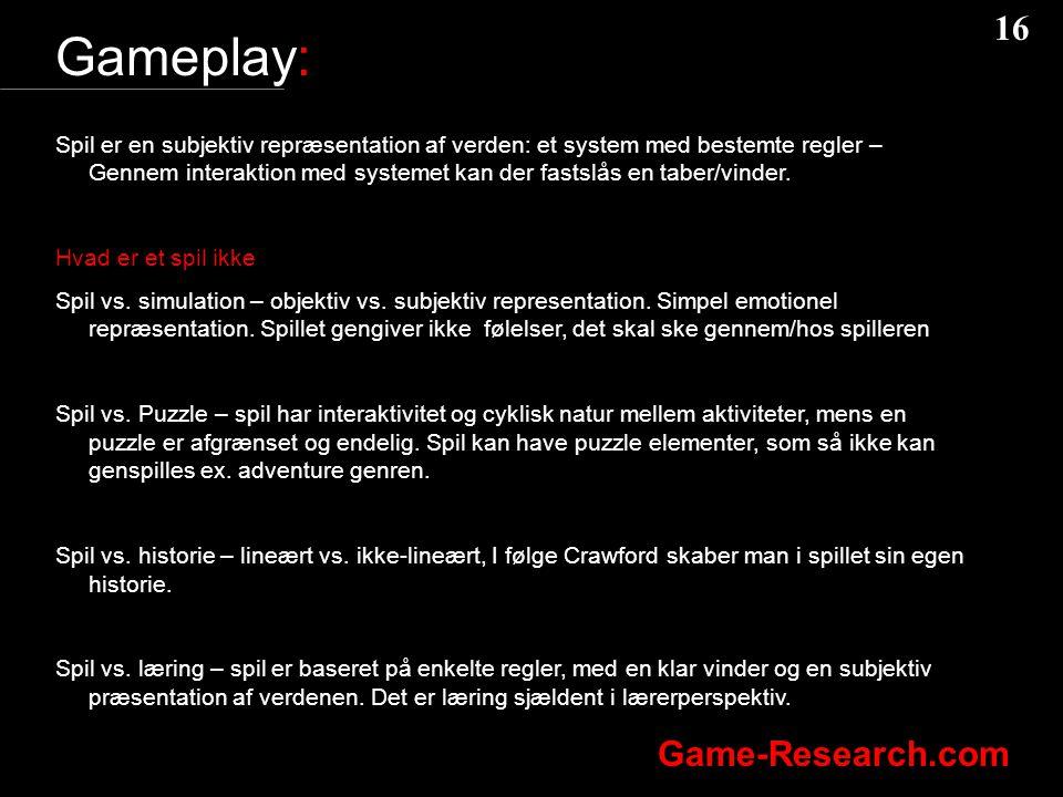 16 Game-Research.com Gameplay: Spil er en subjektiv repræsentation af verden: et system med bestemte regler – Gennem interaktion med systemet kan der fastslås en taber/vinder.